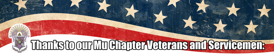 Thanks to our Mu Chapter Veterans and Servicemen: